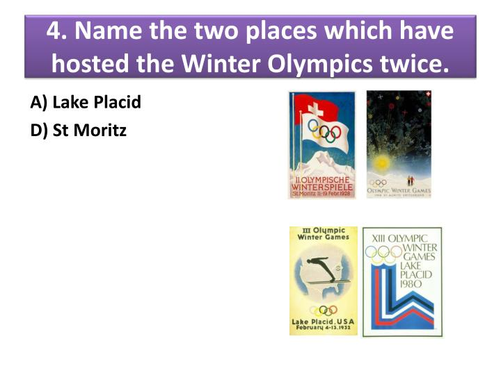 4. Name the two places which have hosted the Winter Olympics twice.