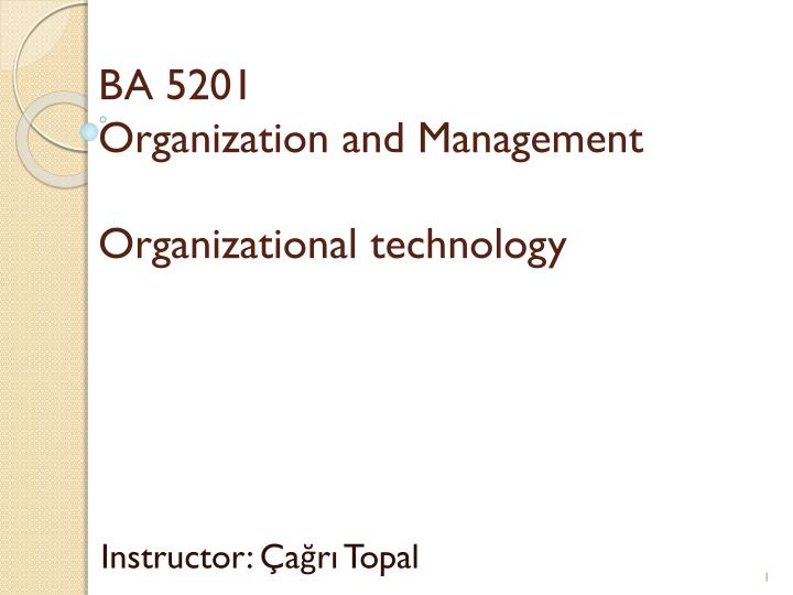 ba 5201 organization and management organizational technology n.