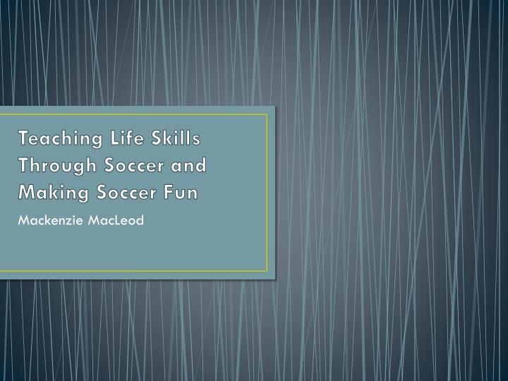 teaching life skills through soccer and making soccer fun n.