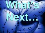 what s next