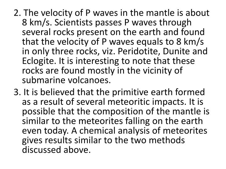 2. The velocity of P waves in the mantle is about 8 km/s. Scientists passes P waves through several rocks present on the earth and found that the velocity of P waves equals to 8 km/s in only three rocks, viz.