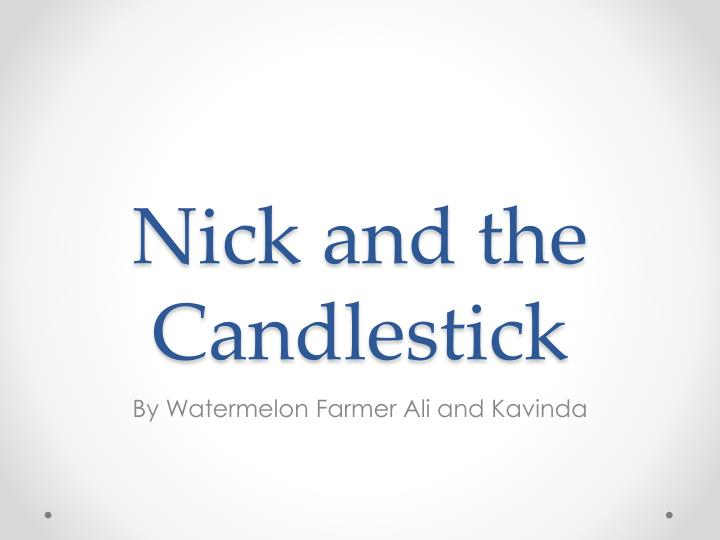 nick and the candlestick n.