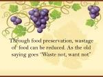 through food preservation wastage of food can be reduced as the old saying goes waste not want not