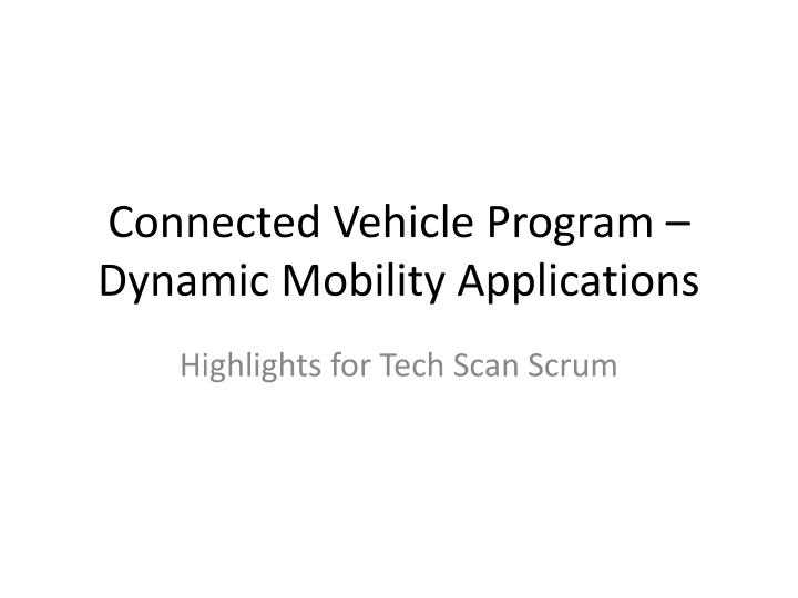 Connected vehicle program dynamic mobility applications