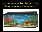 list the factors affect the survival of the organisms in this aquarium