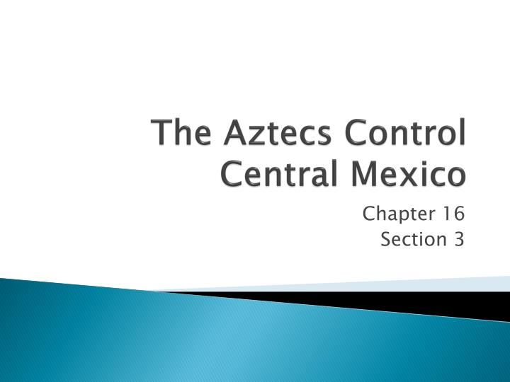 the aztecs control central mexico n.
