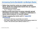 increasing cache bandwidth via multiple banks