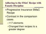 adhering to the smac recipe with fanatic discipline