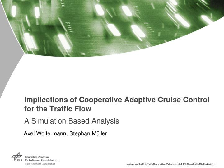 implications of cooperative adaptive cruise control for the traffic flow n.