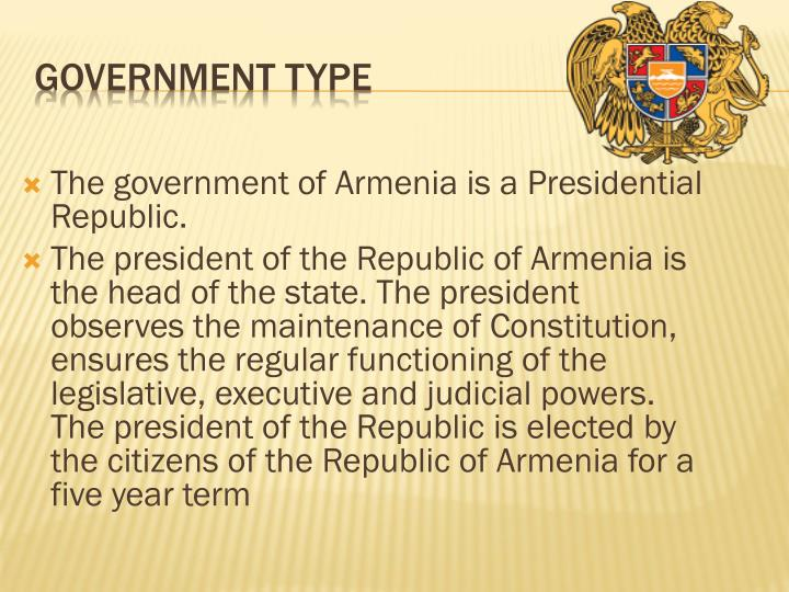The government of Armenia is a Presidential Republic.