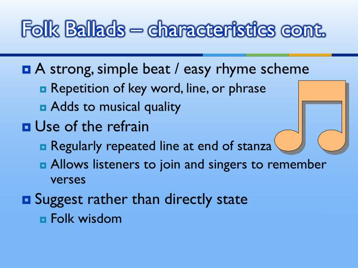 Folk Ballads – characteristics cont.