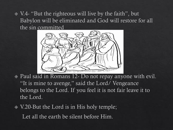 """V.4- """"But the righteous will live by the faith"""", but Babylon will be eliminated and God will restore for all the sin committed"""