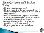 some questions we ll explore today
