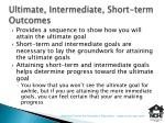 ultimate intermediate short term outcomes