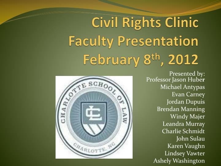 civil rights clinic faculty presentation february 8 th 2012 n.