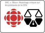 src v n ron reportage critique sur les pratiques de la cdn