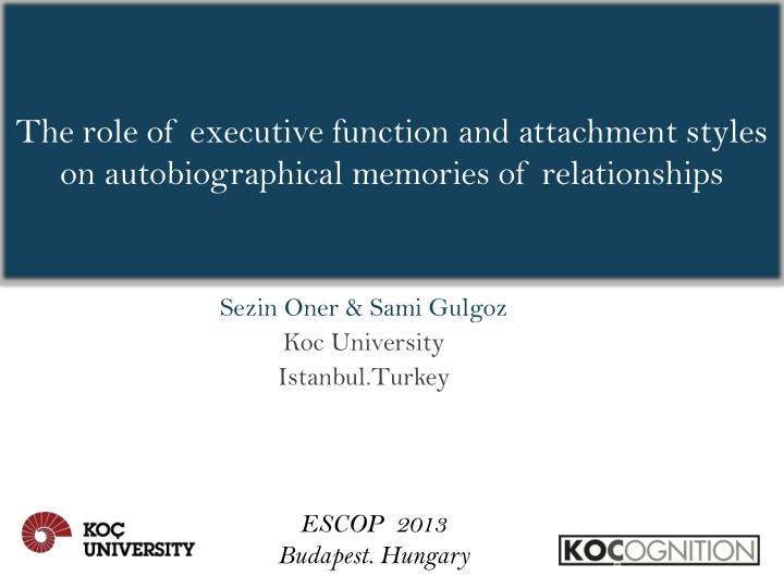 the role of executive function and attachment styles on autobiographical memories of relationships n.