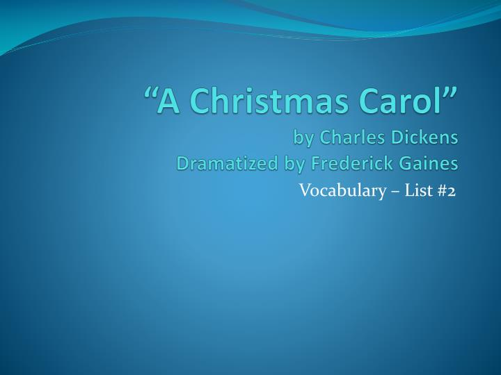 a christmas carol by charles dickens dramatized by frederick gaines n.