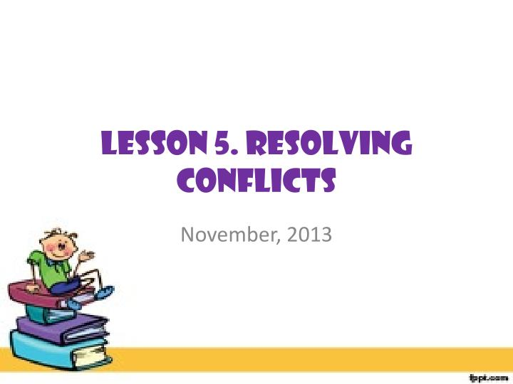 lesson 5 resolving conflicts n.