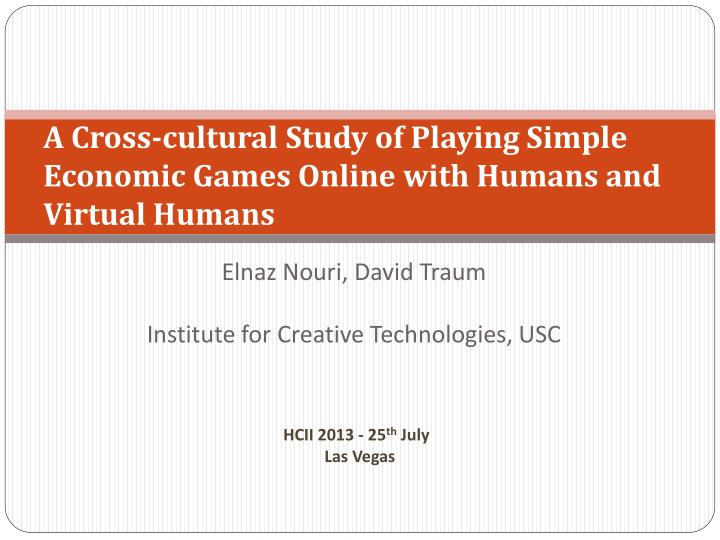 a cross cultural study of playing simple economic games online with humans and virtual humans n.