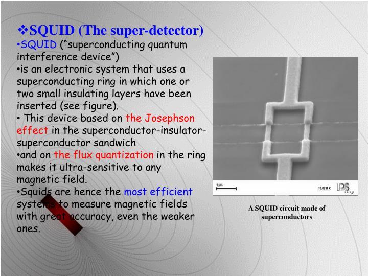 SQUID (The super-detector)
