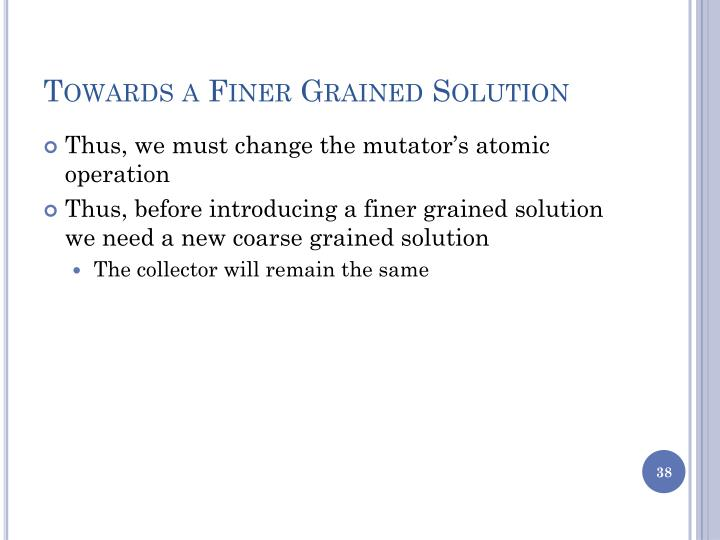 Towards a Finer Grained Solution