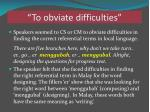 to obviate difficulties