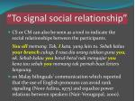 to signal social relationship