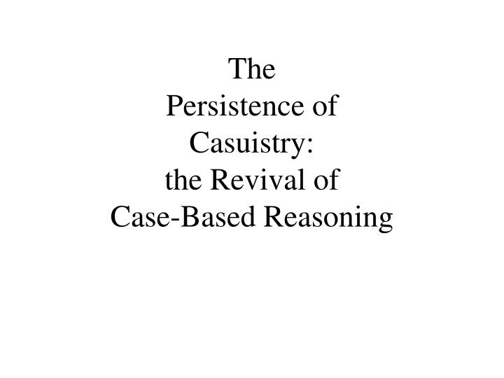 The persistence of casuistry the revival of case based reasoning