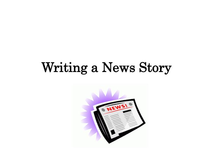 newswritting You've gathered the information, done the reporting you've interviewed all the people involved, the eye witnesses to the explosion, the police, etc, etc and now you have to write the story you.