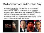 media seductions and election day