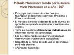 m todo montessori creado por la italiana mar a montessori en el a o 1907