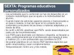 sexta programas educativos personalizados