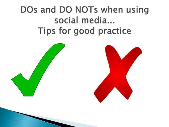 DOs and DO NOTs when using social media...