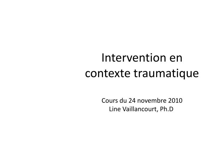 intervention en contexte traumatique cours du 24 novembre 2010 line vaillancourt ph d n.