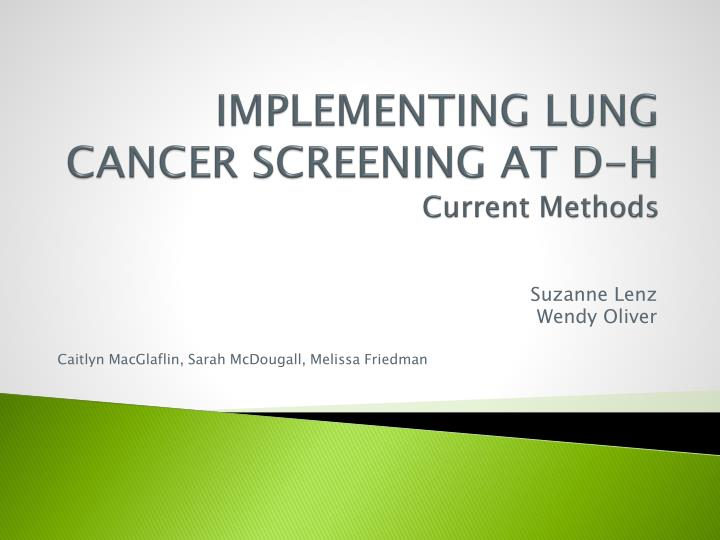 implementing lung cancer screening at d h current methods n.