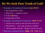 do we seek pure truth of god