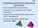 3 polyhedral assembly from polyhedron of equal volume