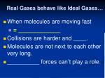 real gases behave like ideal gases1
