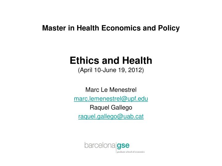 master in health economics and policy ethics and health april 10 june 19 2012 n.