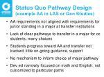 status quo pathway design example aa in las or gen studies