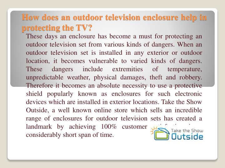 how does an outdoor television enclosure help in protecting the tv n.