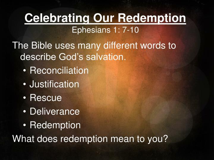 celebrating our redemption ephesians 1 7 10 n.