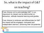 so what is the impact of g t on teaching