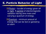 e particle behavior of light4