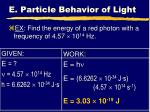 e particle behavior of light6