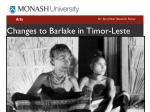 changes to barlake in timor leste