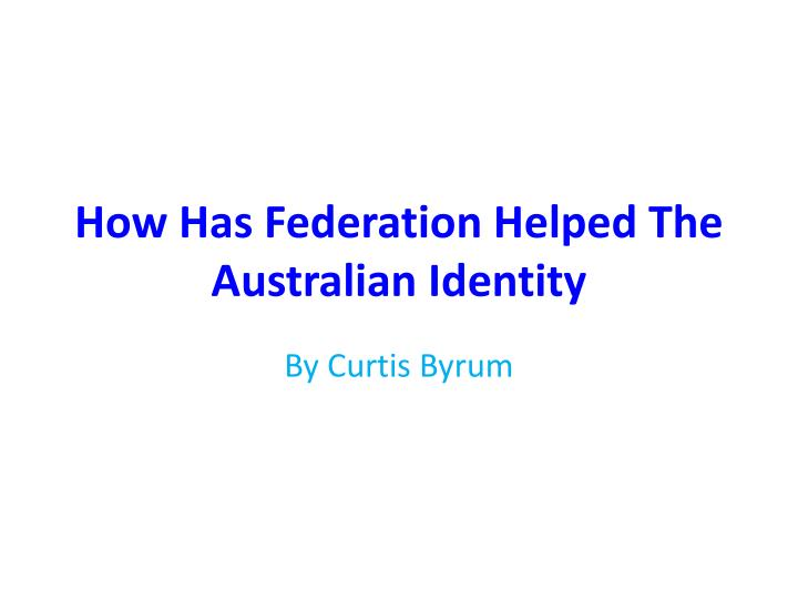 how has federation helped the australian identity n.