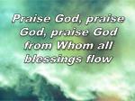 praise god praise god praise god from whom all blessings flow