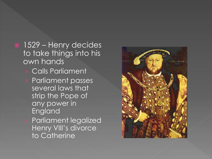 1529 – Henry decides to take things into his own hands